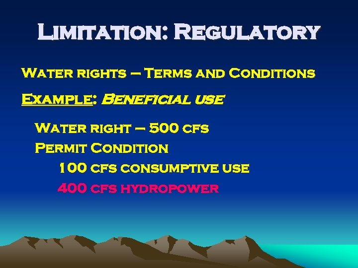 Limitation: Regulatory Water rights – Terms and Conditions Example: Beneficial use Water right –
