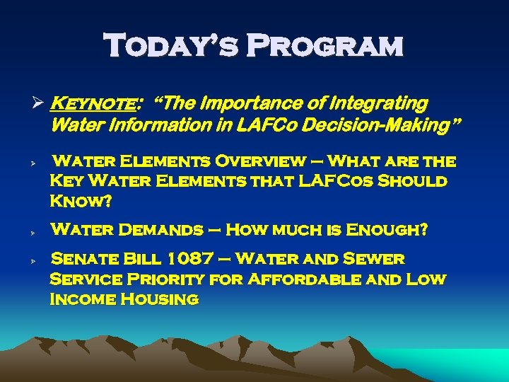 """Today's Program Ø Keynote: """"The Importance of Integrating Water Information in LAFCo Decision-Making"""" Ø"""