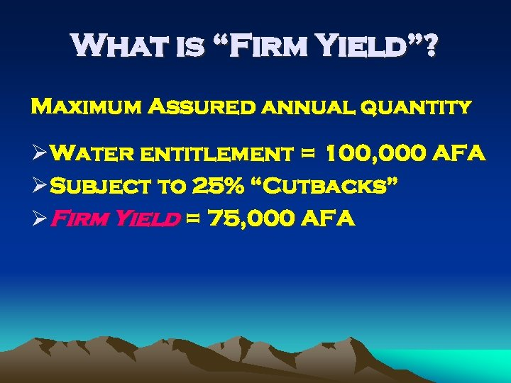 """What is """"Firm Yield""""? Maximum Assured annual quantity Ø Water entitlement = 100, 000"""