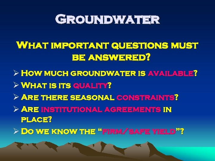 Groundwater What important questions must be answered? Ø How much groundwater is available? Ø