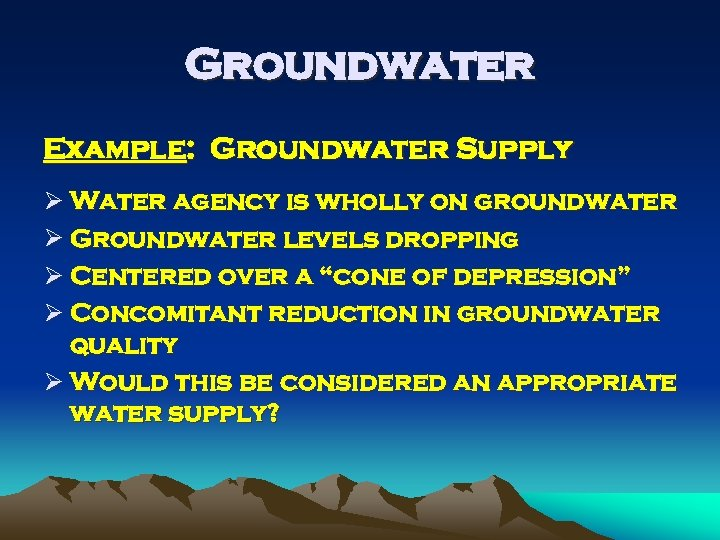 Groundwater Example: Groundwater Supply Ø Water agency is wholly on groundwater Ø Groundwater levels