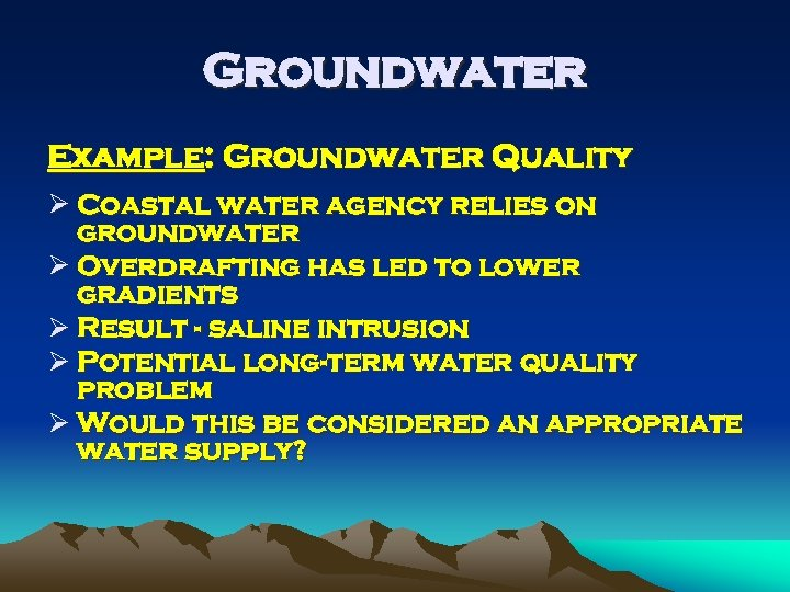 Groundwater Example: Groundwater Quality Ø Coastal water agency relies on groundwater Ø Overdrafting has