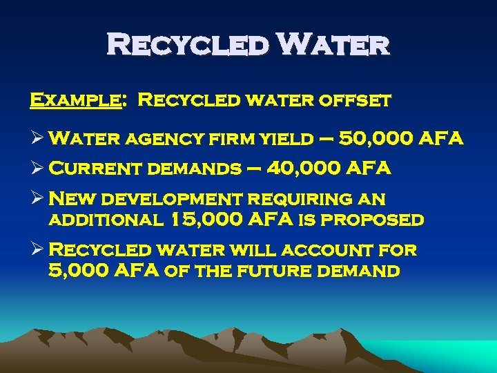 Recycled Water Example: Recycled water offset Ø Water agency firm yield – 50, 000