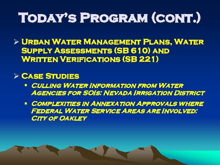 Today's Program (cont. ) Ø Urban Water Management Plans, Water Supply Assessments (SB 610)