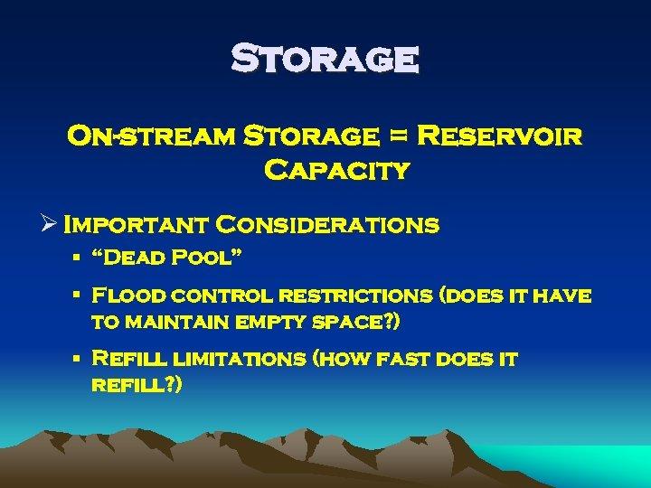 "Storage On-stream Storage = Reservoir Capacity Ø Important Considerations § ""Dead Pool"" § Flood"