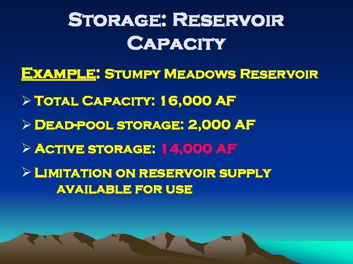 Storage: Reservoir Capacity Example: Stumpy Meadows Reservoir Ø Total Capacity: 16, 000 AF Ø