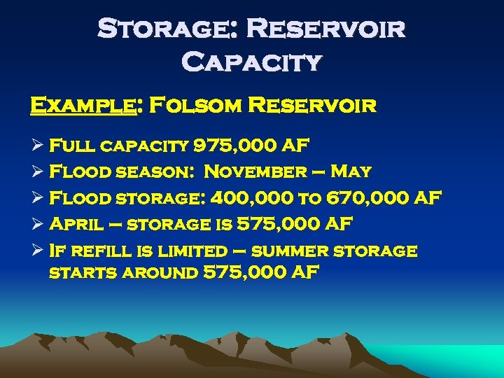 Storage: Reservoir Capacity Example: Folsom Reservoir Ø Full capacity 975, 000 AF Ø Flood