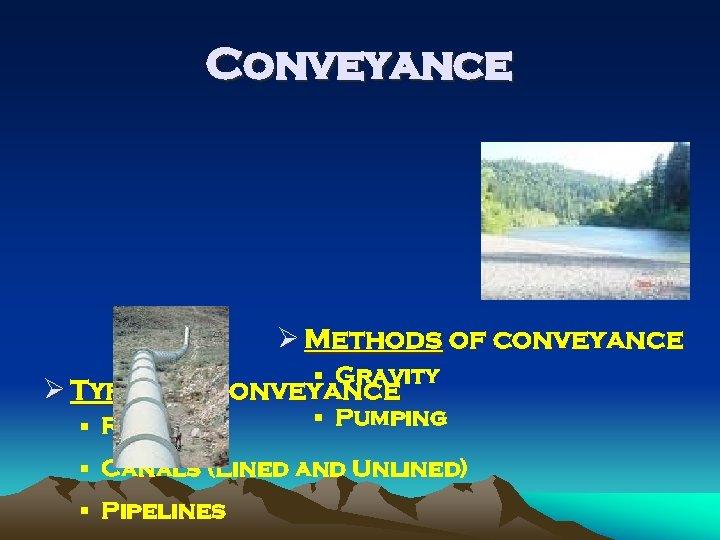 Conveyance Ø Methods of conveyance § Gravity Ø Types of conveyance § Rivers §