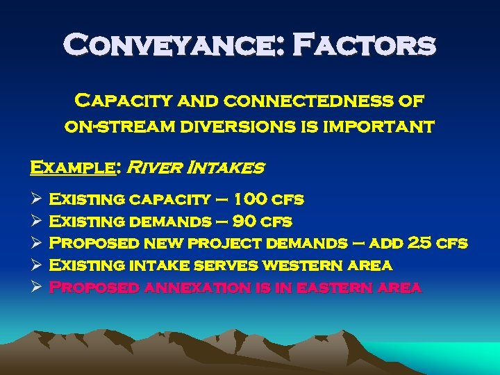 Conveyance: Factors Capacity and connectedness of on-stream diversions is important Example: River Intakes Ø