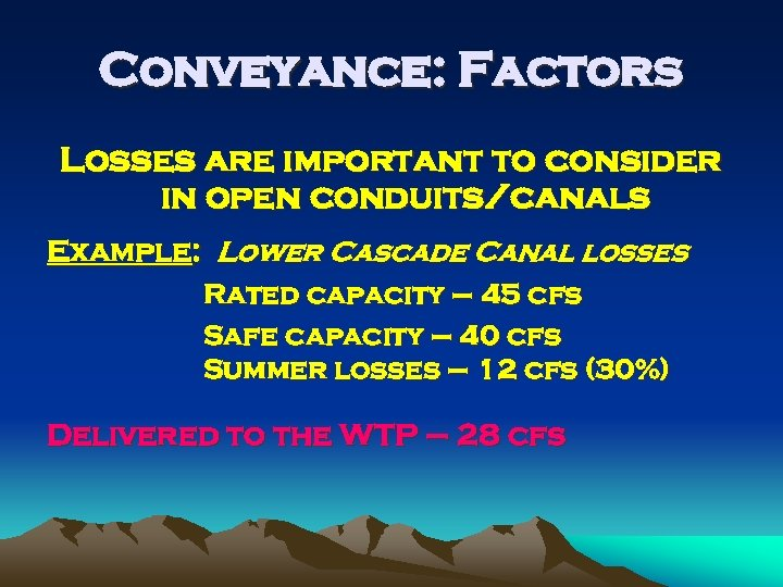 Conveyance: Factors Losses are important to consider in open conduits/canals Example: Lower Cascade Canal
