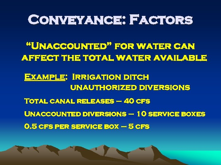 """Conveyance: Factors """"Unaccounted"""" for water can affect the total water available Example: Irrigation ditch"""