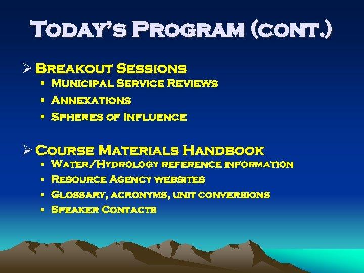 Today's Program (cont. ) Ø Breakout Sessions § Municipal Service Reviews § Annexations §