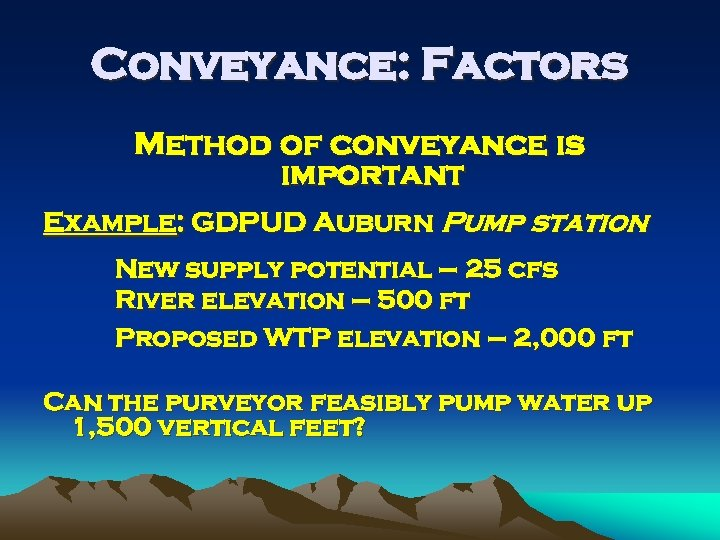 Conveyance: Factors Method of conveyance is important Example: GDPUD Auburn Pump station New supply