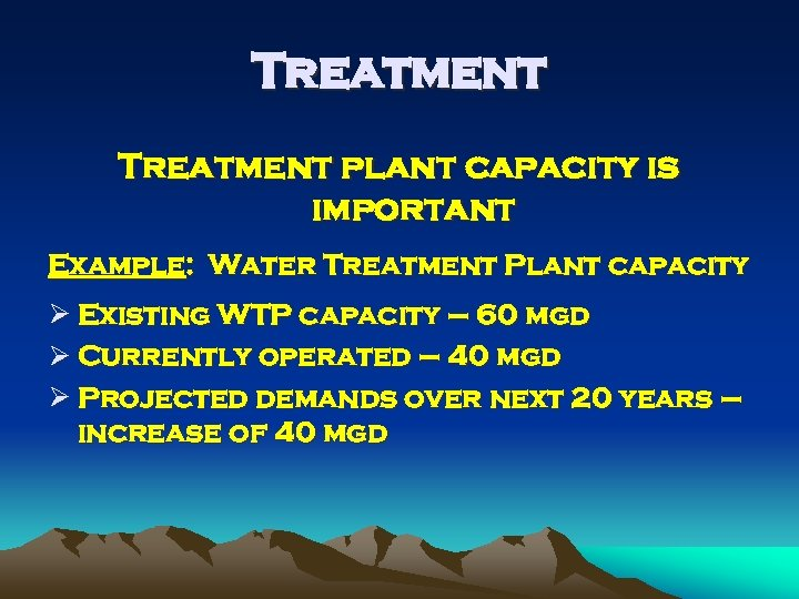 Treatment plant capacity is important Example: Water Treatment Plant capacity Ø Existing WTP capacity