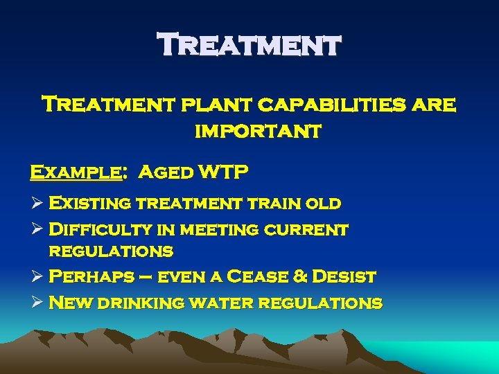 Treatment plant capabilities are important Example: Aged WTP Ø Existing treatment train old Ø