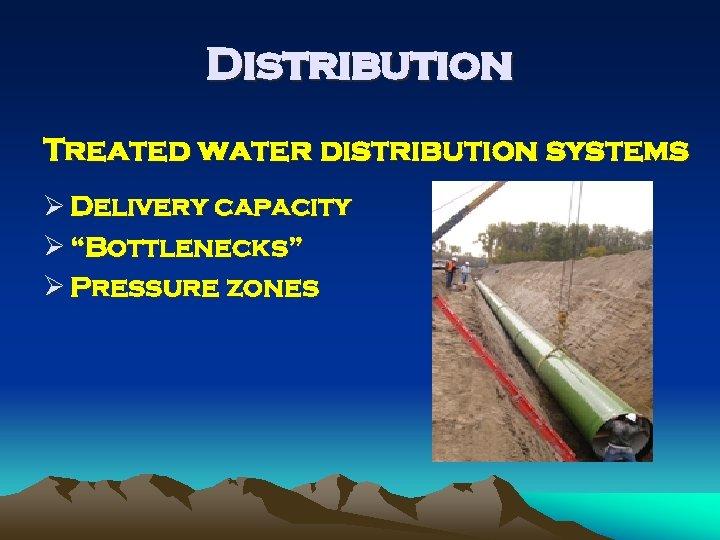"Distribution Treated water distribution systems Ø Delivery capacity Ø ""Bottlenecks"" Ø Pressure zones"