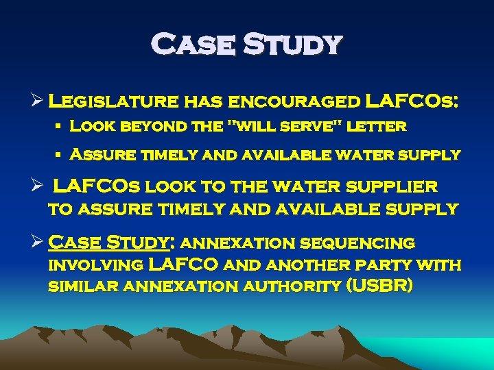 Case Study Ø Legislature has encouraged LAFCOs: § Look beyond the