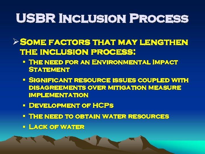 USBR Inclusion Process Ø Some factors that may lengthen the inclusion process: § The