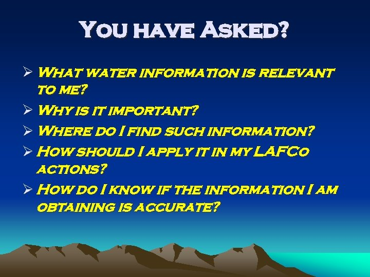 You have Asked? Ø What water information is relevant to me? Ø Why is