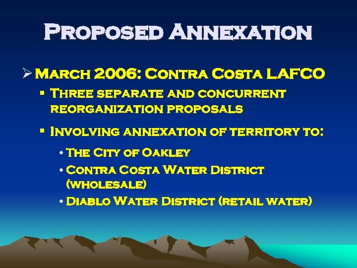 Proposed Annexation Ø March 2006: Contra Costa LAFCO § Three separate and concurrent reorganization