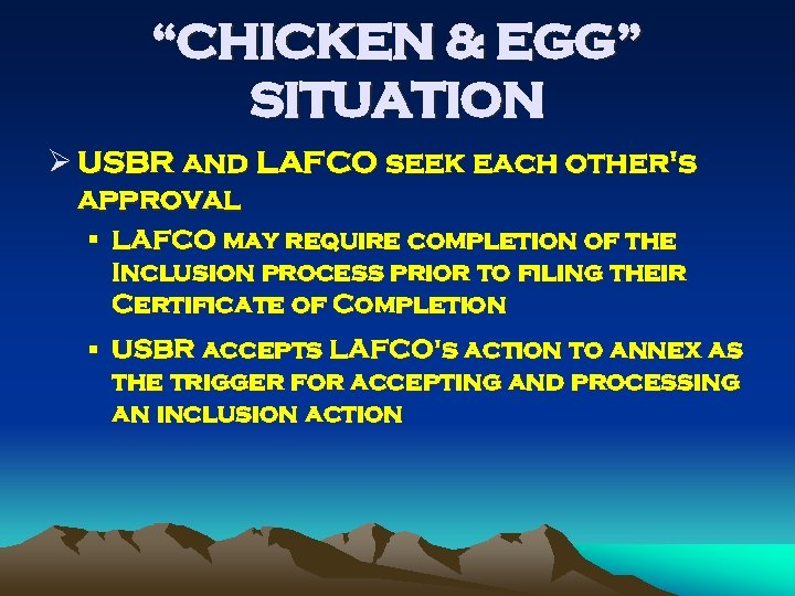 """""""CHICKEN & EGG"""" SITUATION Ø USBR and LAFCO seek each other's approval § LAFCO"""