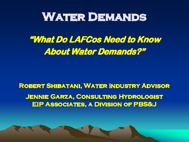 """Water Demands """"What Do LAFCos Need to Know About Water Demands? """" Robert Shibatani,"""