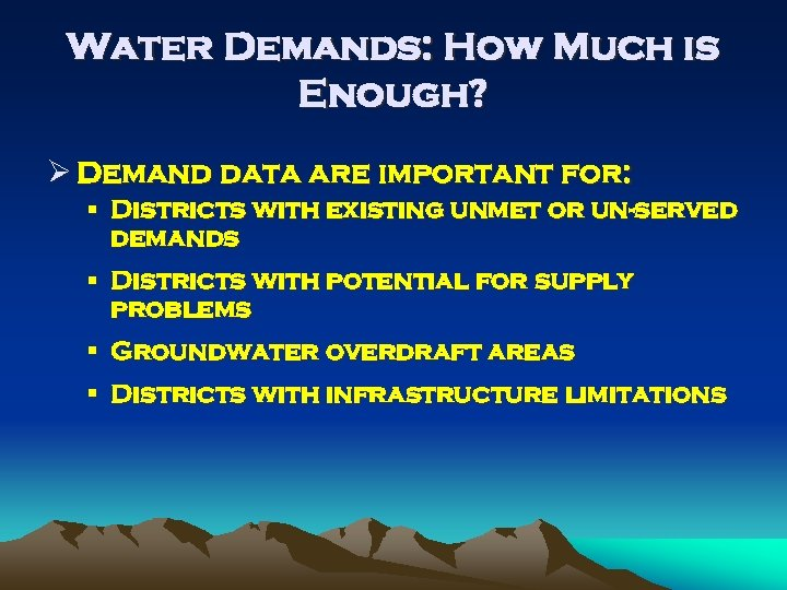 Water Demands: How Much is Enough? Ø Demand data are important for: § Districts