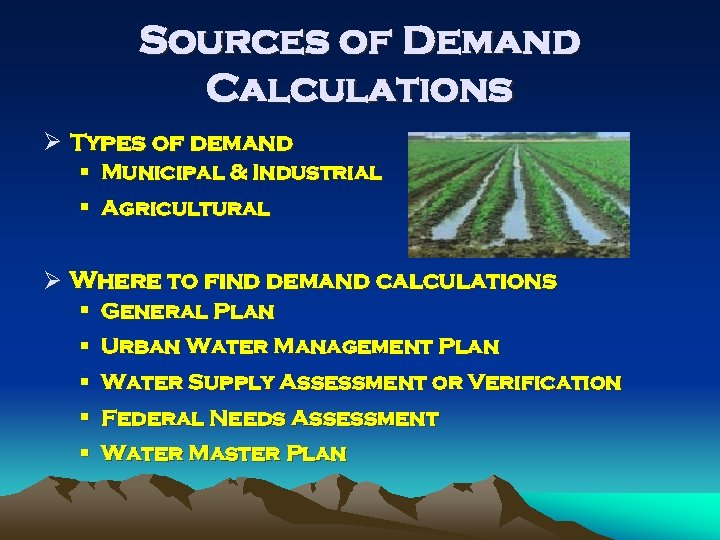 Sources of Demand Calculations Ø Types of demand § Municipal & Industrial § Agricultural
