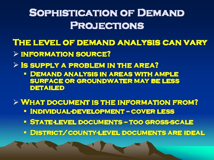Sophistication of Demand Projections The level of demand analysis can vary Ø information source?