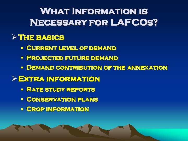 What Information is Necessary for LAFCOs? Ø The basics § Current level of demand