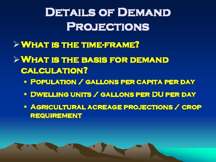 Details of Demand Projections Ø What is the time-frame? Ø What is the basis