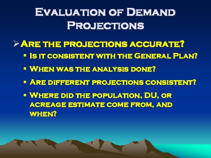 Evaluation of Demand Projections Ø Are the projections accurate? § Is it consistent with