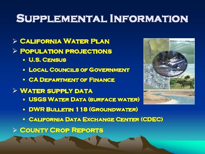 Supplemental Information Ø California Water Plan Ø Population projections § U. S. Census §