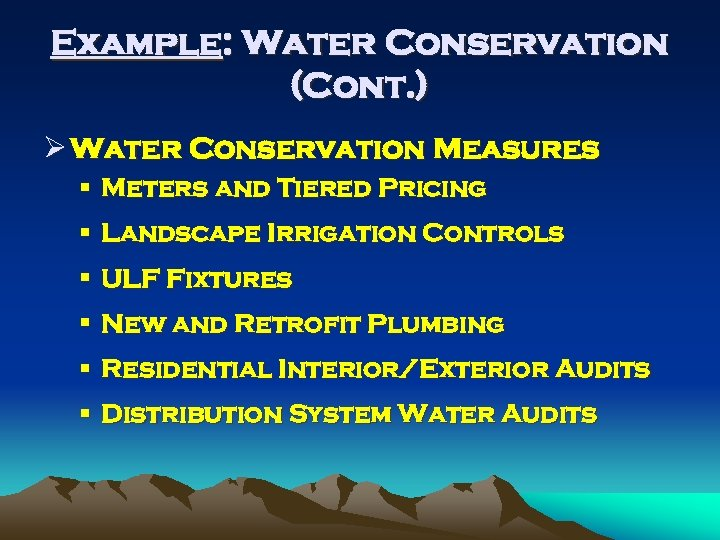Example: Water Conservation (Cont. ) Ø Water Conservation Measures § Meters and Tiered Pricing