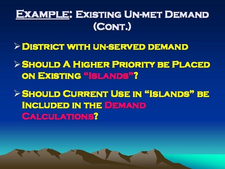 Example: Existing Un-met Demand (Cont. ) Ø District with un-served demand Ø Should A