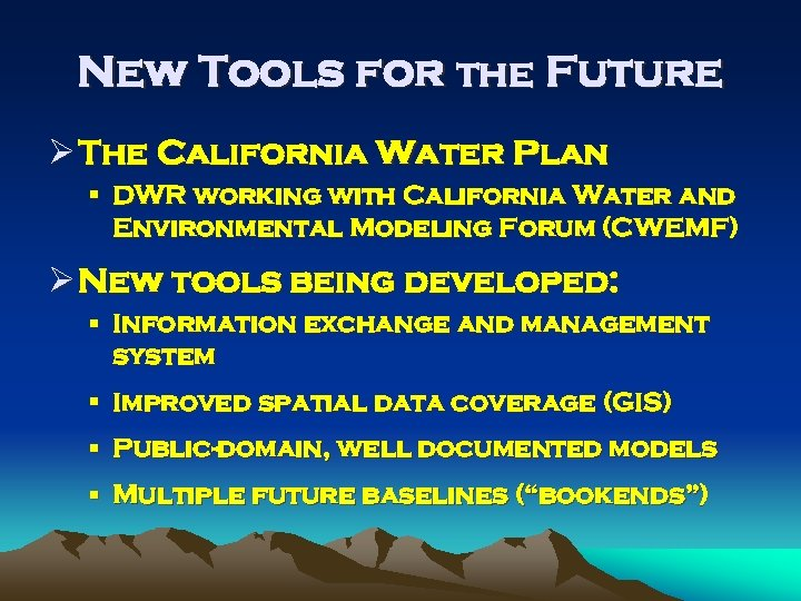 New Tools for the Future Ø The California Water Plan § DWR working with