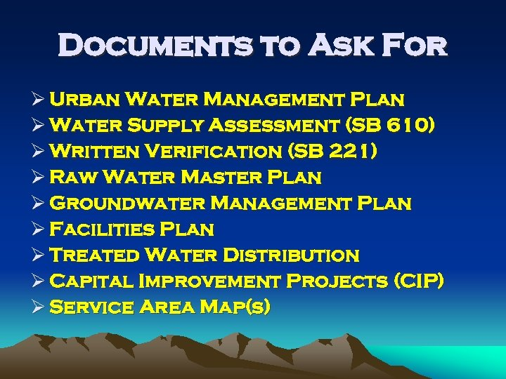 Documents to Ask For Ø Urban Water Management Plan Ø Water Supply Assessment (SB