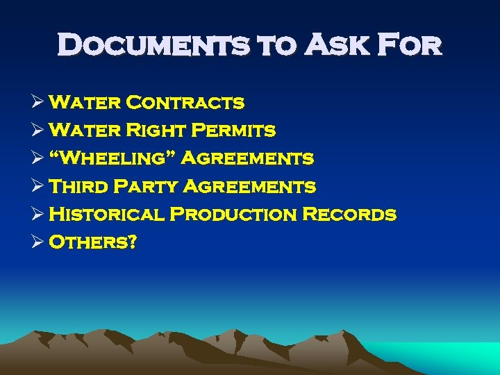 """Documents to Ask For Ø Water Contracts Ø Water Right Permits Ø """"Wheeling"""" Agreements"""