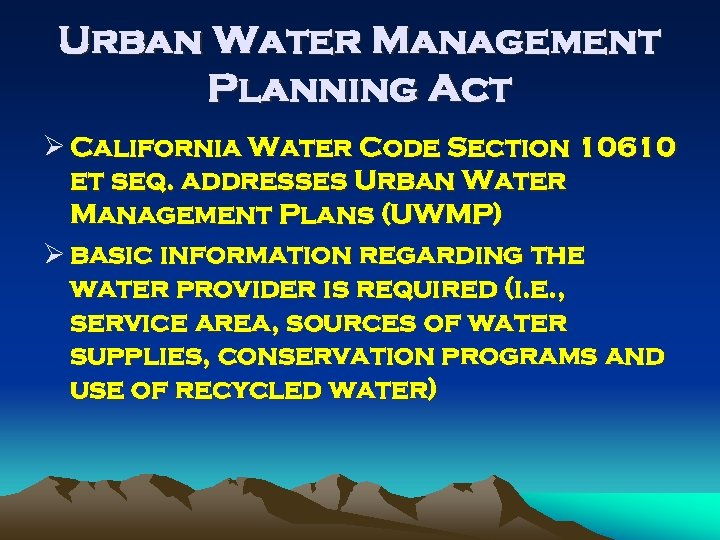 Urban Water Management Planning Act Ø California Water Code Section 10610 et seq. addresses