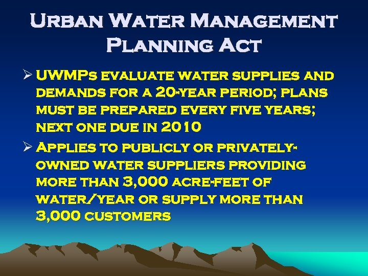 Urban Water Management Planning Act Ø UWMPs evaluate water supplies and demands for a