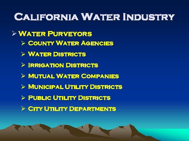 California Water Industry Ø Water Purveyors Ø County Water Agencies Ø Water Districts Ø