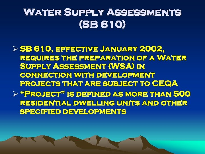 Water Supply Assessments (SB 610) Ø SB 610, effective January 2002, requires the preparation