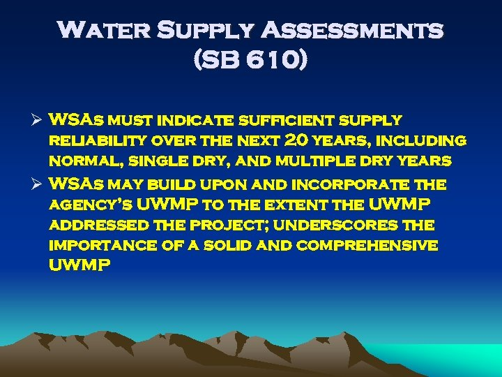 Water Supply Assessments (SB 610) Ø WSAs must indicate sufficient supply reliability over the