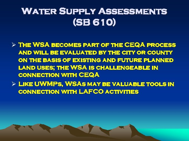Water Supply Assessments (SB 610) Ø The WSA becomes part of the CEQA process