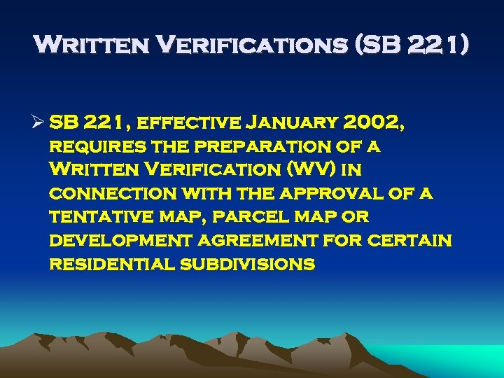 Written Verifications (SB 221) Ø SB 221, effective January 2002, requires the preparation of