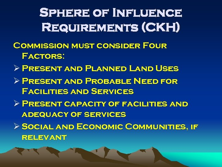 Sphere of Influence Requirements (CKH) Commission must consider Four Factors: Ø Present and Planned