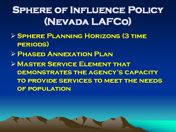 Sphere of Influence Policy (Nevada LAFCo) Ø Sphere Planning Horizons (3 time periods) Ø