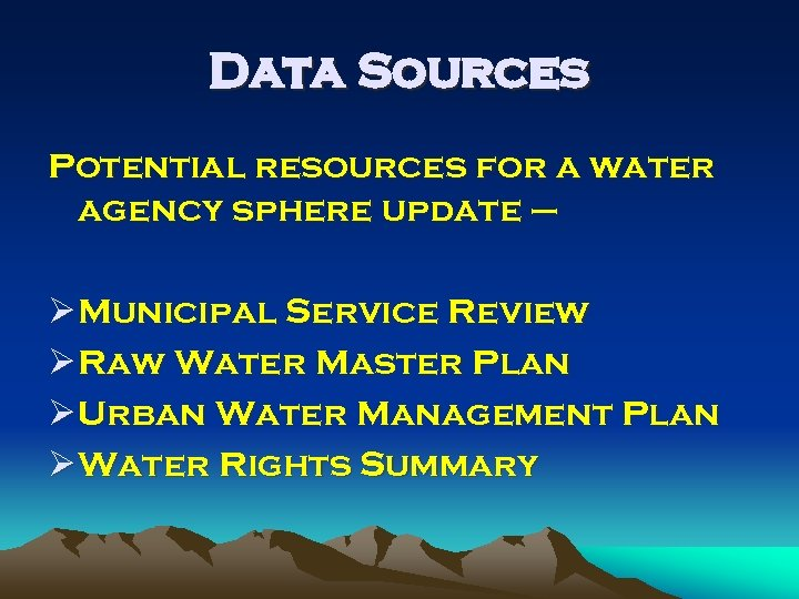 Data Sources Potential resources for a water agency sphere update – Ø Municipal Service