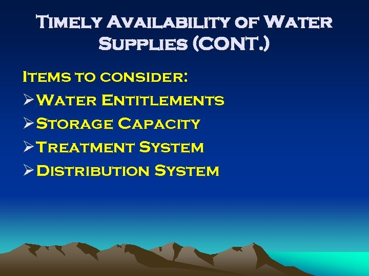 Timely Availability of Water Supplies (CONT. ) Items to consider: Ø Water Entitlements Ø