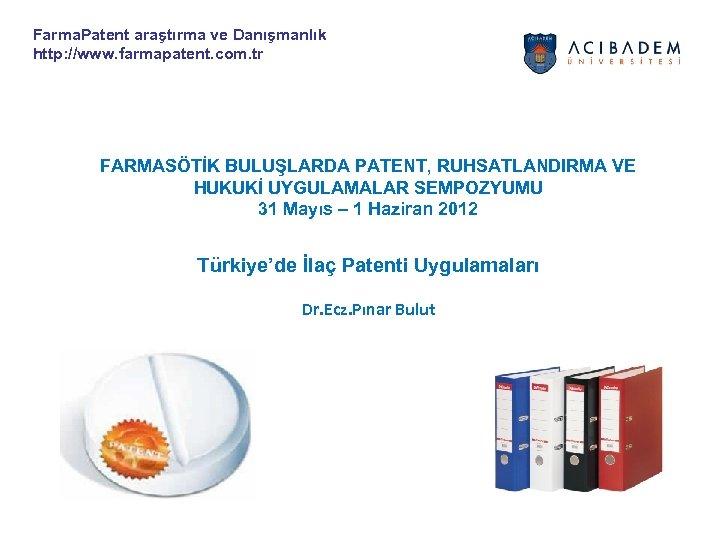 Farma. Patent araştırma ve Danışmanlık http: //www. farmapatent. com. tr FARMASÖTİK BULUŞLARDA PATENT, RUHSATLANDIRMA